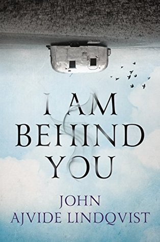 I Am Behind You by John Ajvide Lindqvist