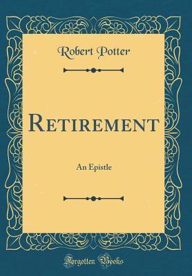 Retirement: An Epistle  by  Robert Potter