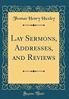 Lay Sermons, Addresses, and Reviews (Classic Reprint)