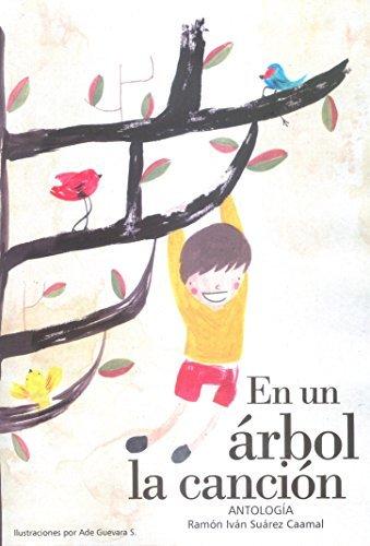 En un árbol la canción: Antología de poesía infantil  by  Ramón Iván Suárez Caamal