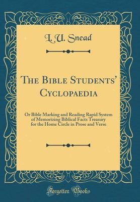 The Bible Students Cyclopaedia: Or Bible Marking and Reading Rapid System of Memorizing Biblical Facts Treasury for the Home Circle in Prose and Verse L.U. Snead
