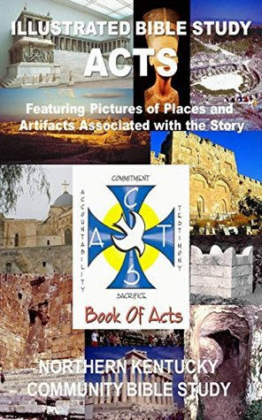 Illustrated Bible Study: Acts: Featuring Pictures of Places and Artifacts Associated with the Story (Northern Kentucky Community Bible Study Book 2)