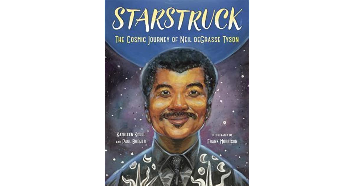Starstruck: The Cosmic Journey of Neil Degrasse Tyson by Kathleen Krull