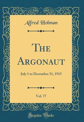 The Argonaut, Vol. 77: July 1 to December 31, 1915 Alfred Holman