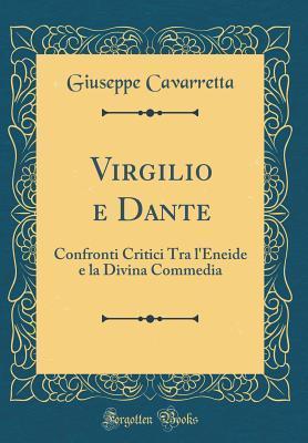 Virgilio E Dante: Confronti Critici Tra LEneide E La Divina Commedia Giuseppe Cavarretta