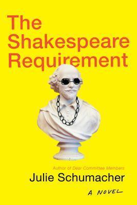 The Shakespeare Requirement by Julie Schumacher