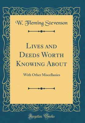 Lives and Deeds Worth Knowing about: With Other Miscellanies  by  W Fleming Stevenson