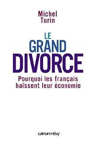 Le Grand Divorce: Pourquoi les français haïssent leur économie