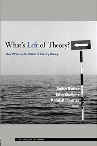 What's Left of Theory? New Work on the Politics of Literary Theory (Essays from the English Institute)