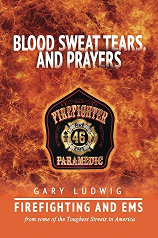 Blood, Sweat, Tears, and Prayers (Firefighter Paramedic Book 1)