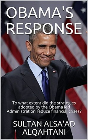 OBAMA'S RESPONSE: To what extent did the strategies adopted by the Obama led Administration reduce financial crises?