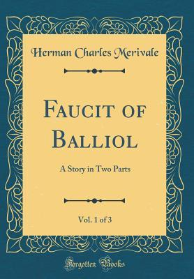 Faucit of Balliol, Vol. 1 of 3: A Story in Two Parts Herman Charles Merivale