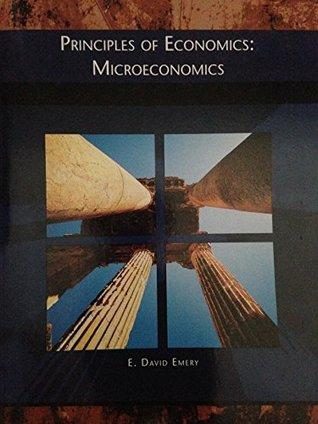 PRINCIPLES OF ECONOMICS: MICROECONOMICS E. David Emery