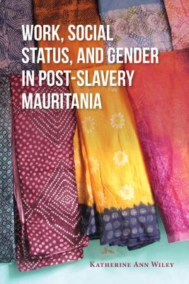 Work, Social Status, and Gender in Post-Slavery Mauritania