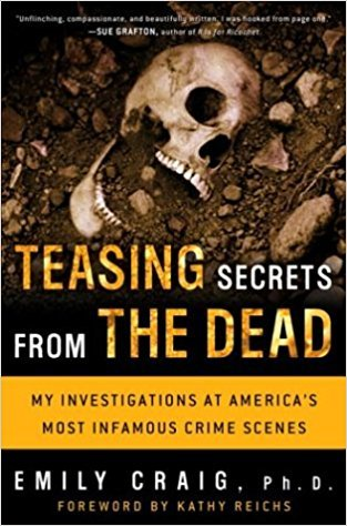 Teasing Secrets From The Dead My Investigations At America S Most Infamous Crime Scenes By Emily Craig