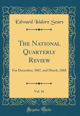 The National Quarterly Review, Vol. 16: For December, 1867, and March, 1868 (Classic Reprint)
