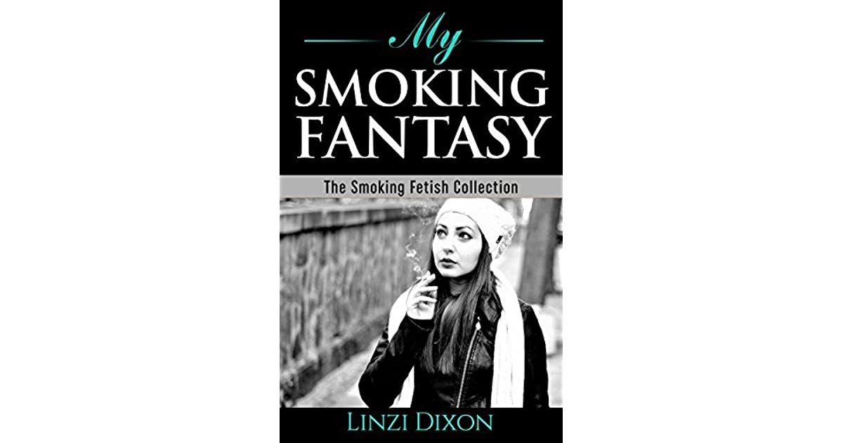 My Smoking Fantasy: The Smoking Fetish Collection by Linzi Dixon