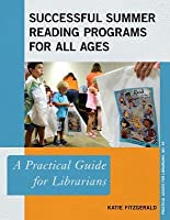 Successful Summer Reading Programs for All Ages: A Practical Guide for Librarians