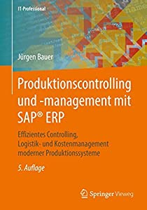 Produktionscontrolling und -management mit SAP® ERP: Effizientes Controlling, Logistik- und Kostenmanagement moderner Produktionssysteme