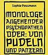 Monologe angehender Psychopathen: oder: Von Pudeln und Panzern