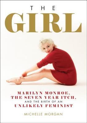 The Girl Marilyn Monroe, The Seven Year Itch, and the Birth of an Unlikely Feminist