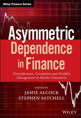 Asymmetric Dependence in Finance Diversification, Correlation and Portfolio Management in Market Downturns