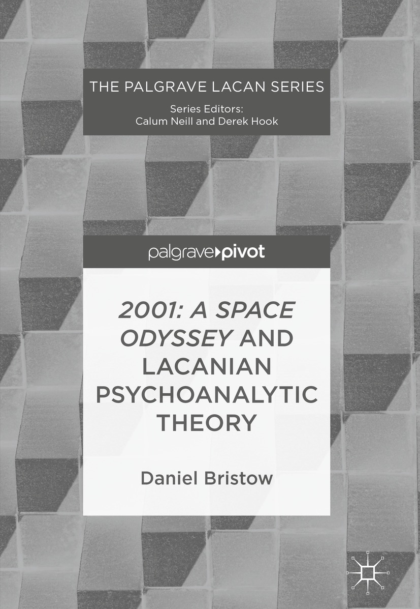2001 A Space Odyssey and Lacanian Psychoanalytic Theory (The Palgrave Lacan Series)