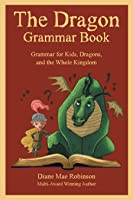 The Dragon Grammar Book: Grammar for Kids, Dragons and the Whole Kingdom