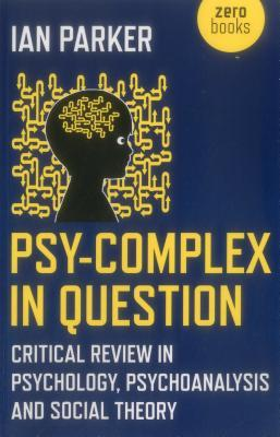 Psy-Complex in Question Critical Review in Psychology, Psychoanalysis and Social Theory