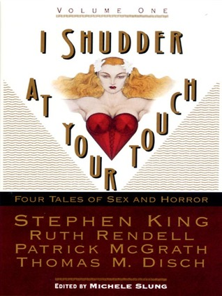 I Shudder at Your Touch: Volume One: Four Tales of Sex and Horror