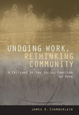 Undoing Work, Rethinking Community A Critique of the Social Function of Work