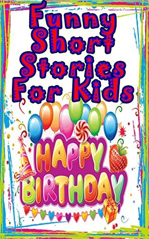 Funny Short Stories For Kids: 11 amazing tales of adventure!