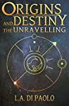Origins and Destiny - The Unravelling