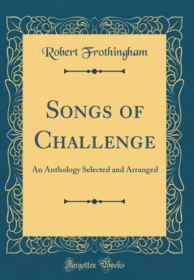 Songs of Challenge: An Anthology Selected and Arranged  by  Robert Frothingham