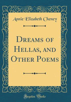 Dreams of Hellas, and Other Poems  by  Annie Elizabeth Cheney
