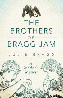 The Brothers of Bragg Jam by Julie Bragg