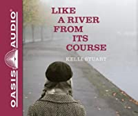 Like a River From Its Course (Library Edition)