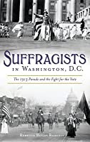 Suffragists in Washington, DC: The 1913 Parade and the Fight for the Vote