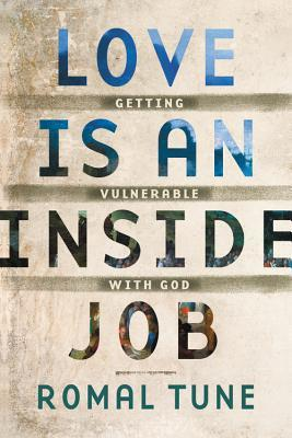 Love Is an Inside Job Getting Vulnerable with God