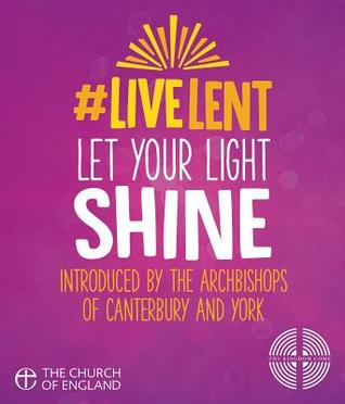 Live Lent: Let Your Light Shine John Kiddle, The Archbishops of York and Canterbury