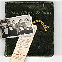Sex, Mom, and God: A Religiously Obsessed Sexual Memoir (or a Sexually Obsessed Religious Memoir)