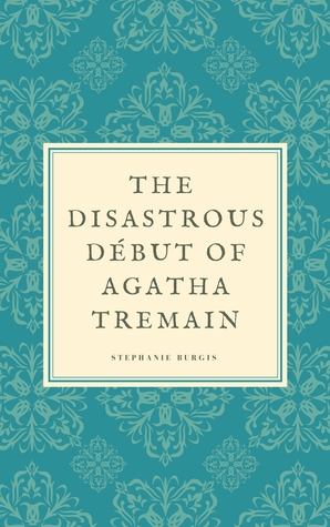 The Disastrous Début of Agatha Tremain