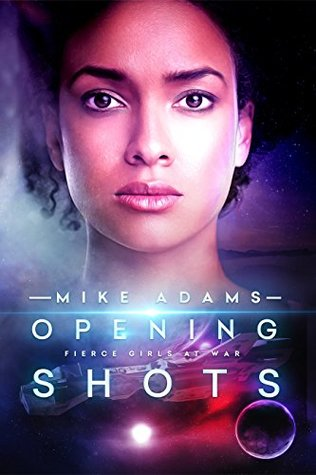 Opening Shots (Fierce Girls at War #3) by Mike Adams