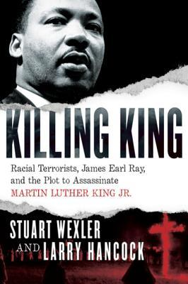 Killing King Racial Terrorists, James Earl Ray, and the Plot to Assassinate Martin Luther King Jr