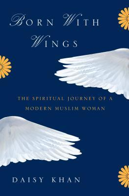 Born with Wings The Spiritual Journey of a Modern Muslim Woman