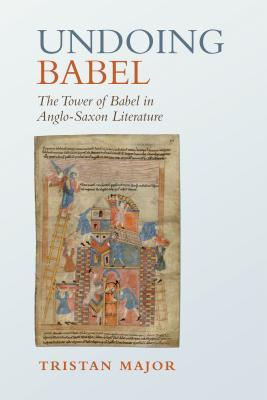 Undoing Babel: The Tower of Babel in Anglo-Saxon Literature