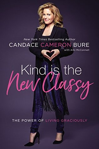 Kind Is the New Classy by Candace Cameron Bure