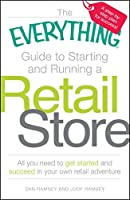 The Everything Guide to Starting and Running a Retail Store: All you need to get started and succeed in your own retail adventure (Everything®)