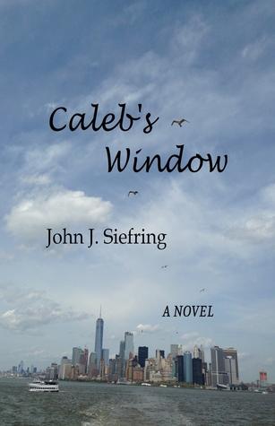 Caleb's Window by John J. Siefring