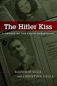 The Hitler Kiss: A Memoir of Czech Resistance